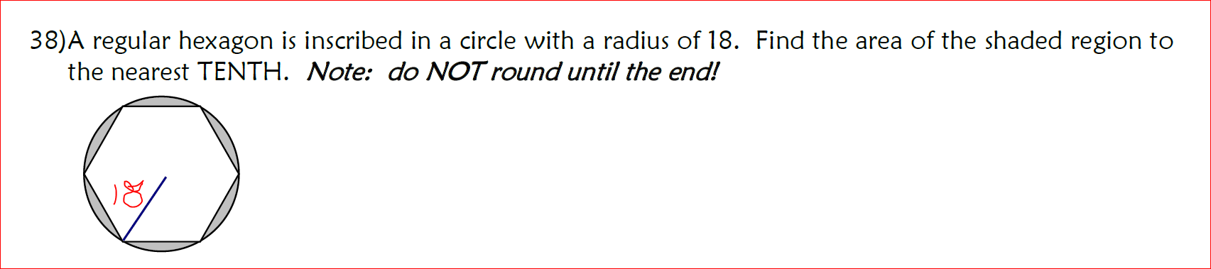 A Regular Hexagon Is Inscribed In A Circle With A Radius Of 18 Find The Area Of The Shaded Region To The Nearest Tenth Note Do Not Round Until The End Hello