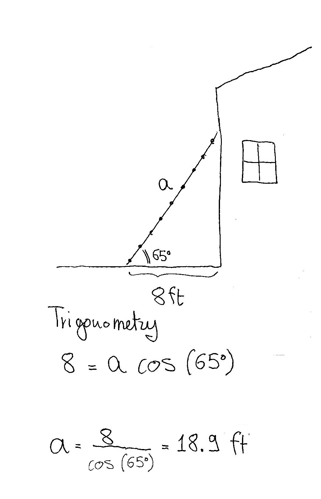 A Ladder Leaning Against The Side Of A House Forms An Angle Of 65 With The Ground The Foot Of The Ladder Is 8 Feet From The Building What Is The Length